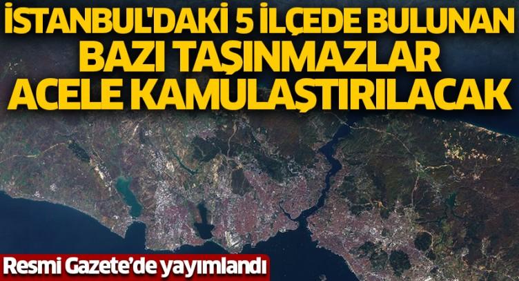 Resmi Gazete'de yayımlandı! İstanbul'daki 5 ilçede bulunan bazı taşınmazlar acele kamulaştırılacak
