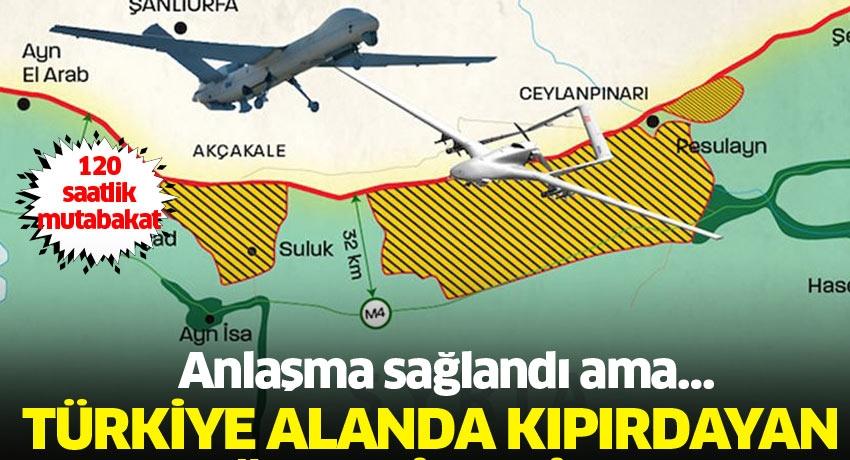 120 saatlik mutabakat: Türkiye alanda kıpırdayan yaprağı dahi takip edecek