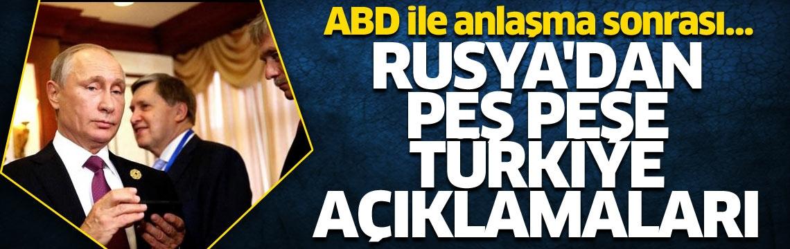 ABD ile anlaşma sonrası… Rusya'dan peş peşe Türkiye açıklamaları