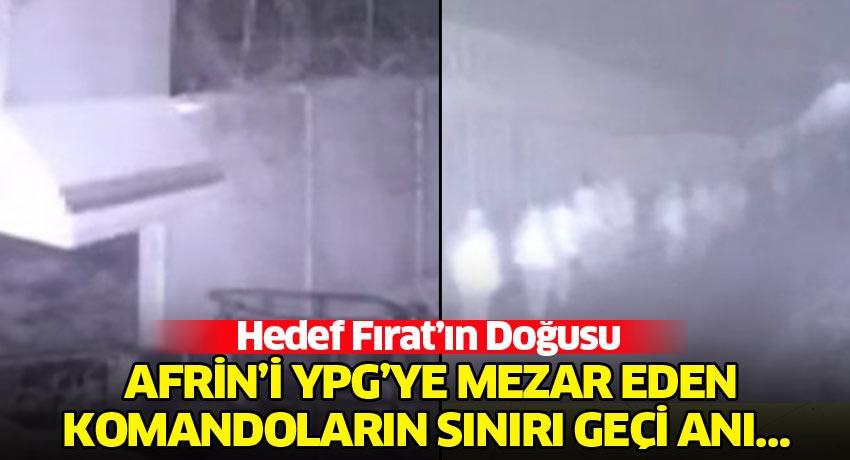 Afrin'i YPG'ye mezar eden komandoların sınırı geçi anı… Hedef Fırat'ın Doğusu