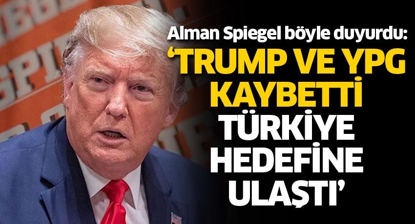 Alman Spiegel böyle duyurdu: Trump ve YPG kaybetti, Türkiye hedefine ulaştı