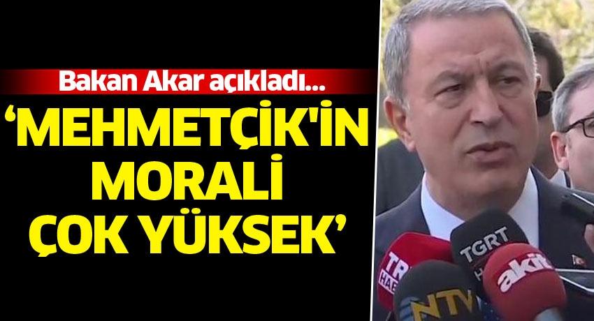 Bakan Akar açıkladı… 'Mehmetçik'in morali çok yüksek'