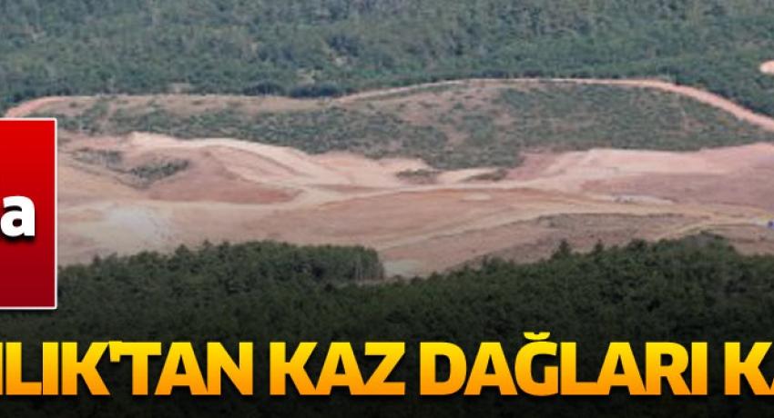 Bakanlık'tan Kaz Dağları kararı!