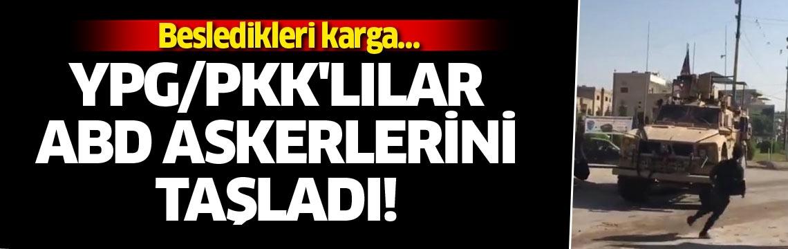 Besledikleri karga… YPG/PKK'lılar ABD askerlerini taşladı!