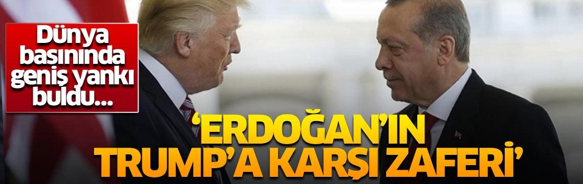 Dünya basınında geniş yankı buldu… 'Erdoğan'ın Trump'a karşı zaferi'