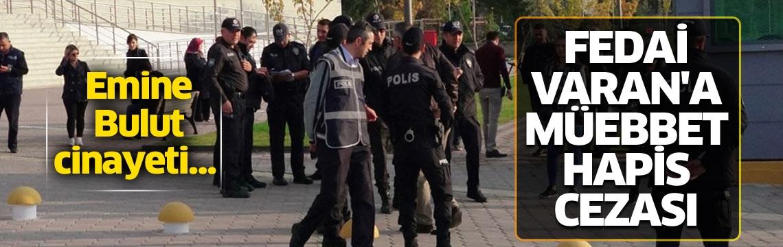 Emine Bulut cinayeti: Fedai Varan'a müebbet hapis cezası