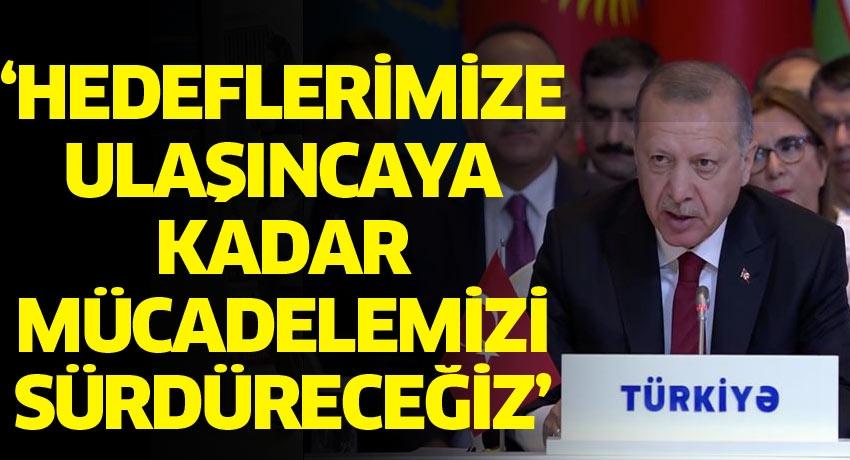 Erdoğan: Hedeflerimize ulaşıncaya kadar mücadelemizi sürdüreceğiz