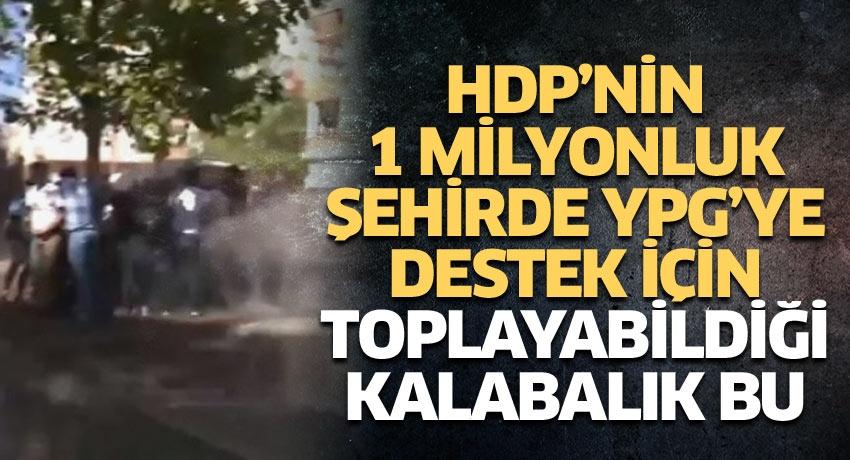 HDP'nin 1 milyonluk şehirde YPG'ye destek için toplayabildiği kalabalık bu