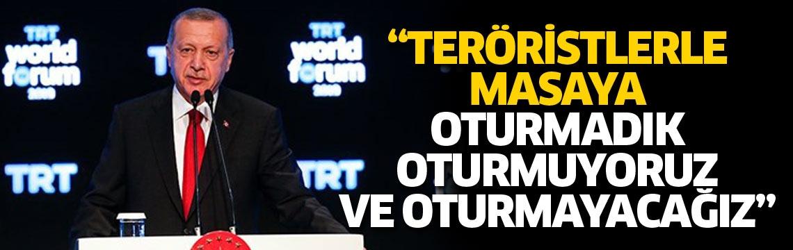 """""""Teröristlerle masaya oturmadık oturmuyoruz ve oturmayacağız"""""""