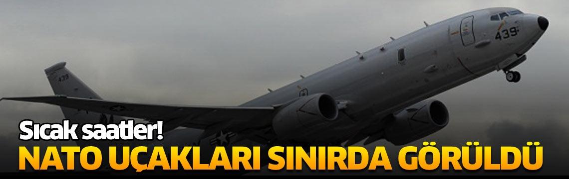 Sıcak saatler! NATO uçakları sınırda görüldü
