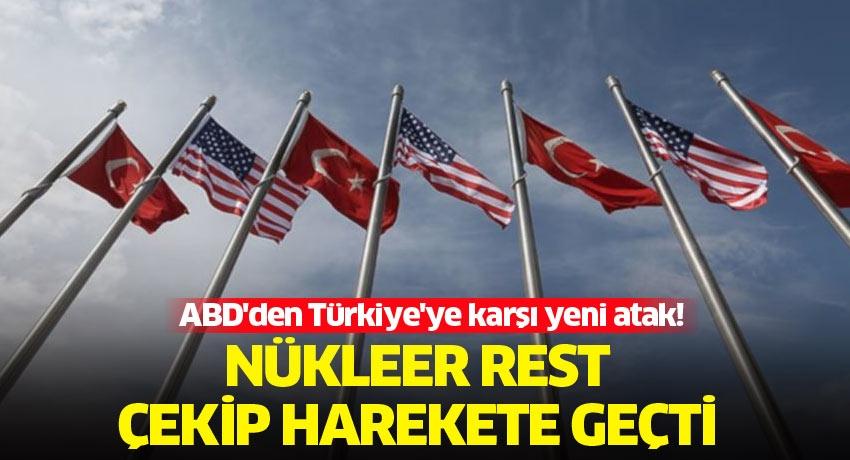 ABD'den Türkiye'ye karşı yeni atak! Nükleer rest çekip harekete geçti