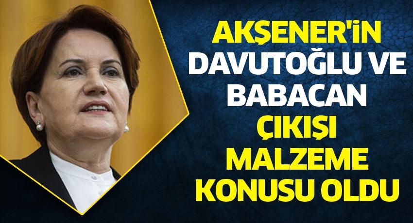 Akşener'in Davutoğlu ve Babacan çıkışı malzeme konusu oldu