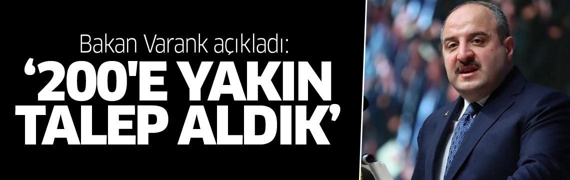 Bakan Varank açıkladı: 200'e yakın talep aldık
