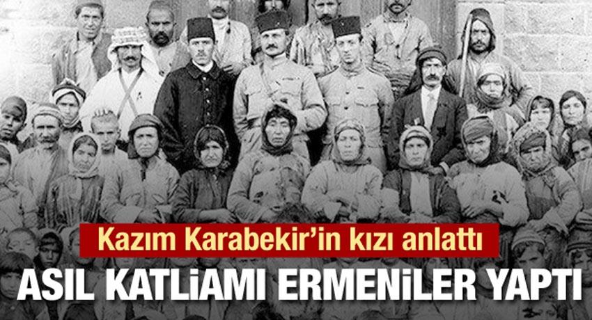 Timsal Karabekir: Asıl katliamıErmeniler yaptı