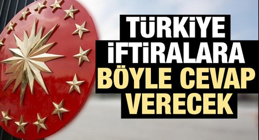 Türkiye iftiralara böyle cevap verecek!