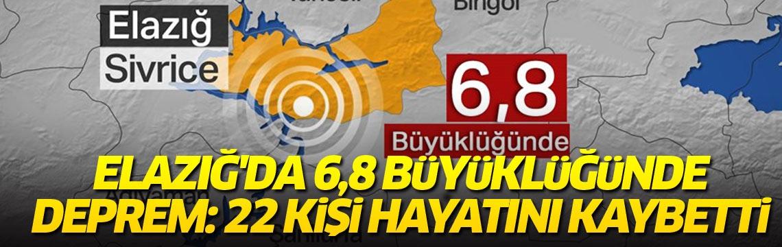 Elazığ'da 6,8 büyüklüğünde deprem: 22 kişi hayatını kaybetti