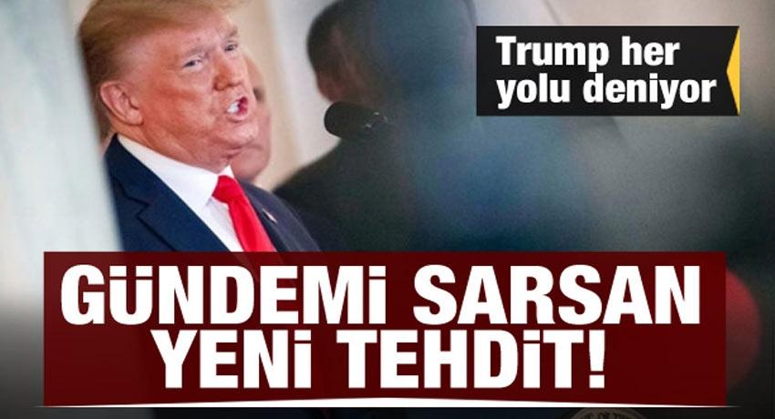 Trump her yolu deniyor! ABD'den gündemi sarsan yeni tehdit