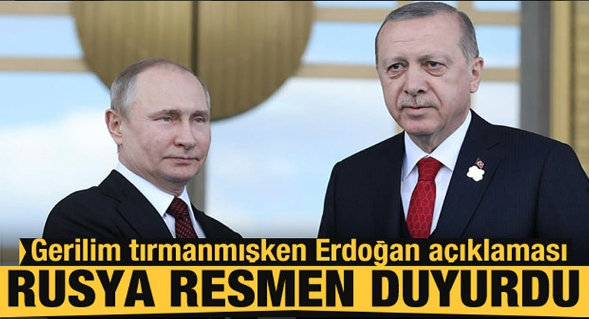 Gerilim tırmanmışken son dakika Erdoğan açıklaması! Rusya resmen duyurdu