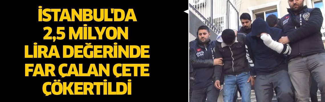 İstanbul'da 2,5 milyon lira değerinde far çalan çete çökertildi