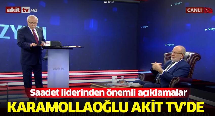 Karamollaoğlu Akit TV'de… Önemli açıklamalar