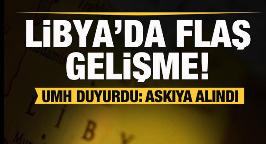 Libya'da son dakika gelişmesi! UMH duyurdu: Askıya alındı