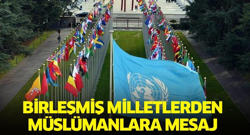 Birleşmiş Milletler Müslümanlar için mesaj yayımladı