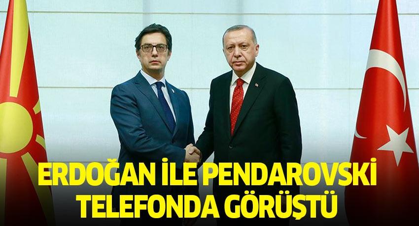 Cumhurbaşkanı Erdoğan ile Pendarovski telefonda görüştü