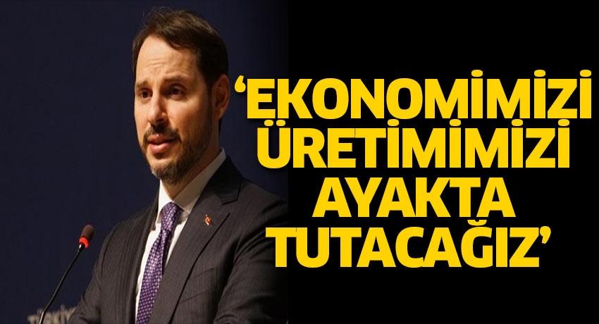 'Ekonomimizi, üretimimizi ayakta tutacağız'