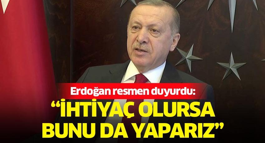 """Erdoğan resmen duyurdu: """"İhtiyaç olursa bunu da yaparız"""""""