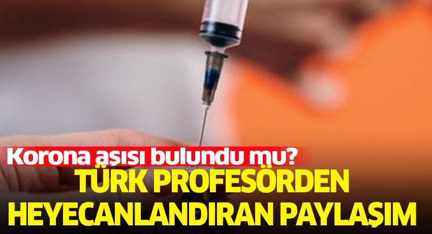 Korona aşısı bulundu mu? Türk profesörden heyecanlandıran paylaşım