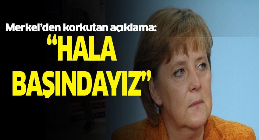 """Merkel'den korkutan açıklama: """"Hala başındayız"""""""