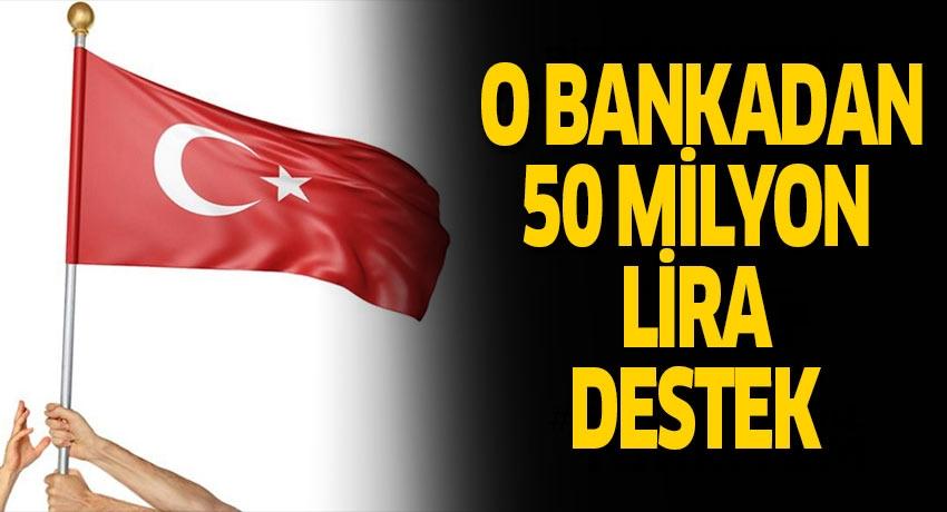 O bankadan 50 milyon lira destek