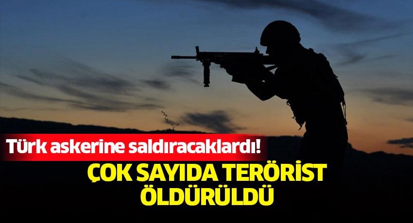 Türk askerine saldıracaklardı! Çok sayıda terörist öldürüldü