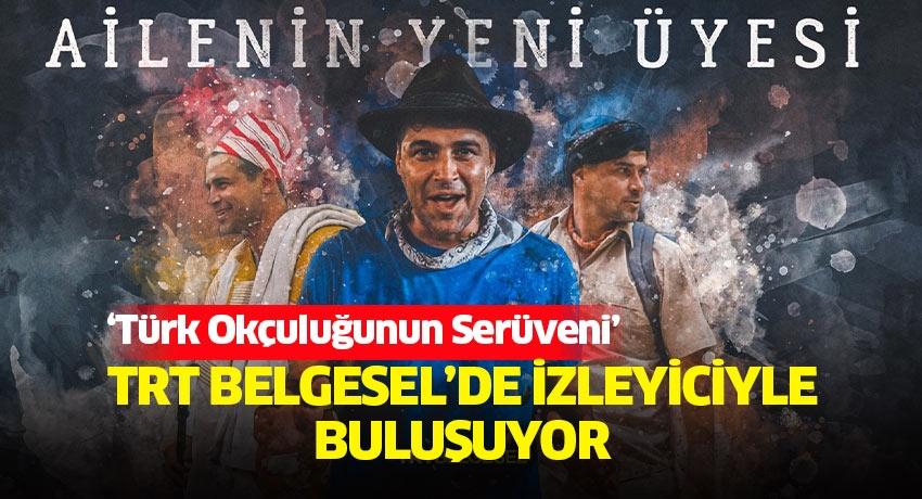 'Türk Okçuluğunun Serüveni' TRT Belgesel'de izleyiciyle buluşuyor