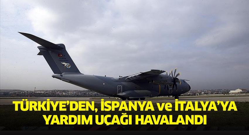 Türkiye'den, İspanya ve İtalya'ya yardım uçağı havalandı