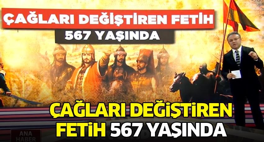 Çağları değiştiren fetih 567 yaşında