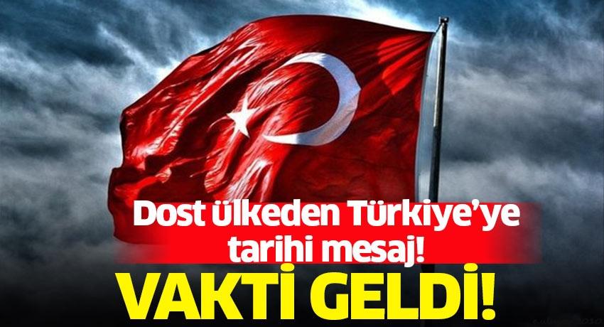 Dost ülkeden Türkiye'ye tarihi mesaj: Artık vakti geldi