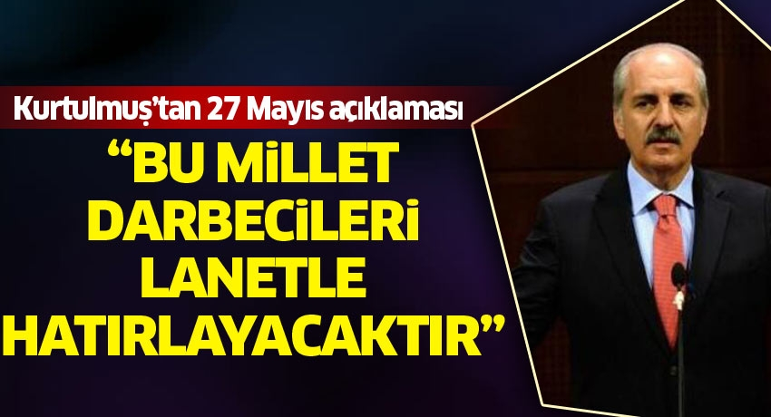 """Kurtulmuş'tan 27 Mayıs darbe açıklaması: """"Bu millet darbecileri lanetle hatırlayacaktır"""""""