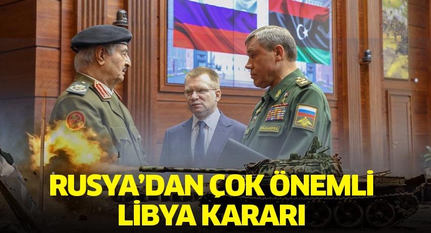 Rusya'dan çok önemli Libya kararı