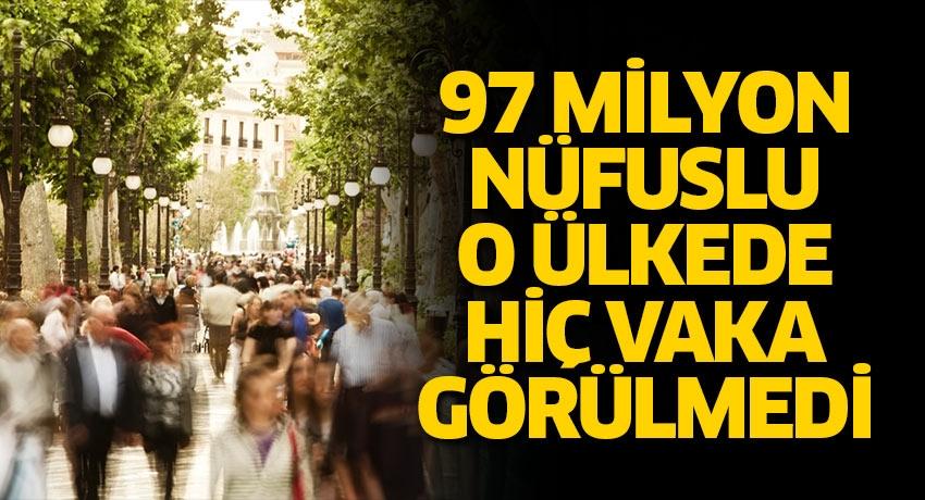 97 milyon nüfuslu o ülkede hiç koronavirüs vakası görülmedi