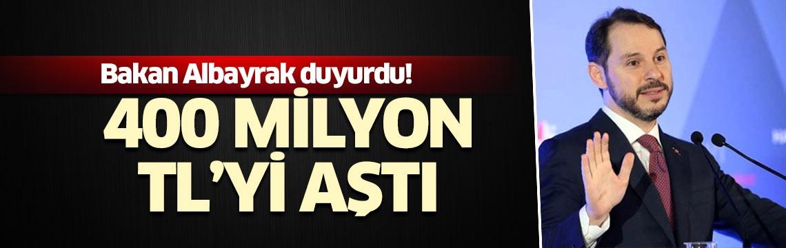 """Bakan Albayrak duyurdu: """"400 milyon TL'yi aştı"""""""