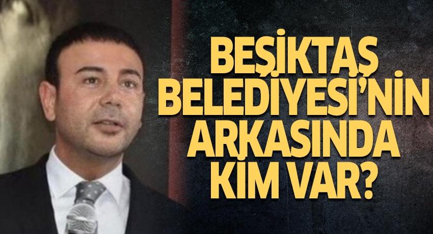 Beşiktaş Belediyesi'nin arkasında kim var?