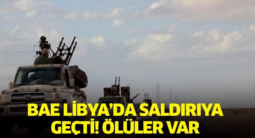 Birleşik Arap Emirleri Libya'da saldırıya geçti! Ölüler var