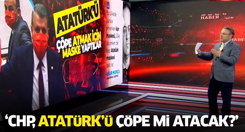'CHP, Atatürk'ü çöpe mi atacak?'
