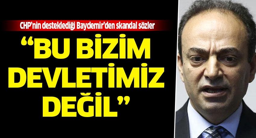 """CHP'nin desteklediği HDP zihniyeti! Osman Baydemir'den skandal sözler: """"Bu bizim devletimiz değil"""""""