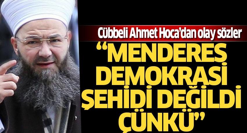 Cübbeli Ahmet Hoca'dan olay sözler! 'Adnan Menderes, aslında Demokrasi şehidi değildi çünkü…'