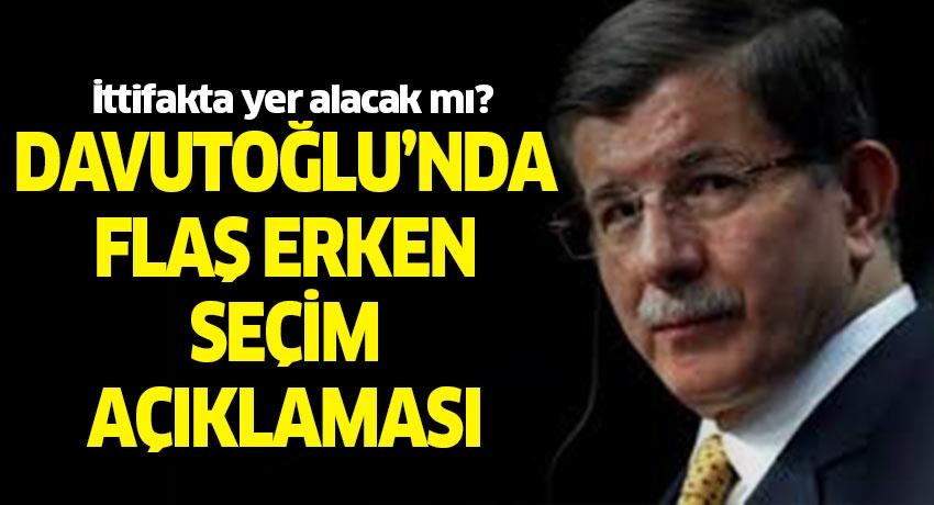 İttifakta yer alacak mı? Ahmet Davutoğlu'ndan flaş erken seçim açıklaması