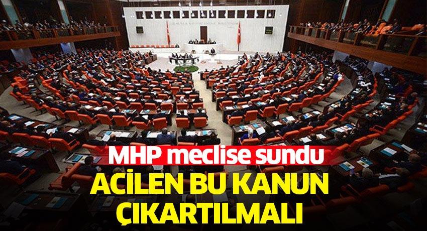 MHP meclise sundu! 'Bu kanun acilen çıkartılmalı'