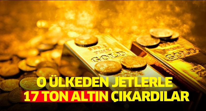 O ülkeden jetlerle 17 ton altın çıkardılar