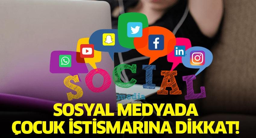 Sosyal medyada çocuk istismarına dikkat!